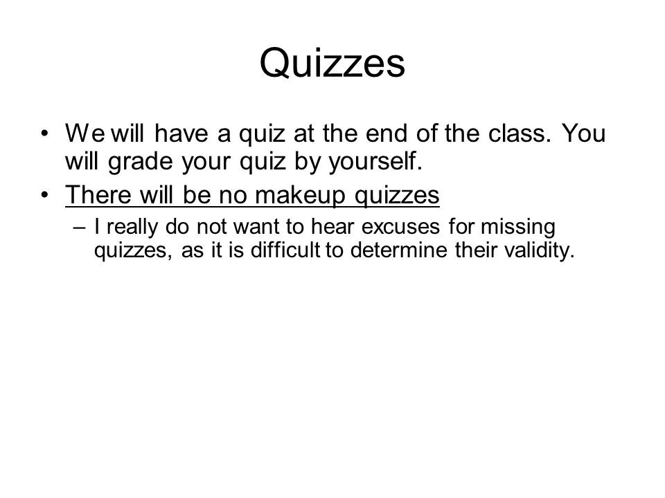 Quizzes We will have a quiz at the end of the class.