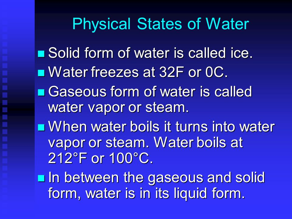 Physical States of Water Solid form of water is called ice.