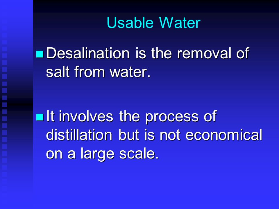 Usable Water Desalination is the removal of salt from water.