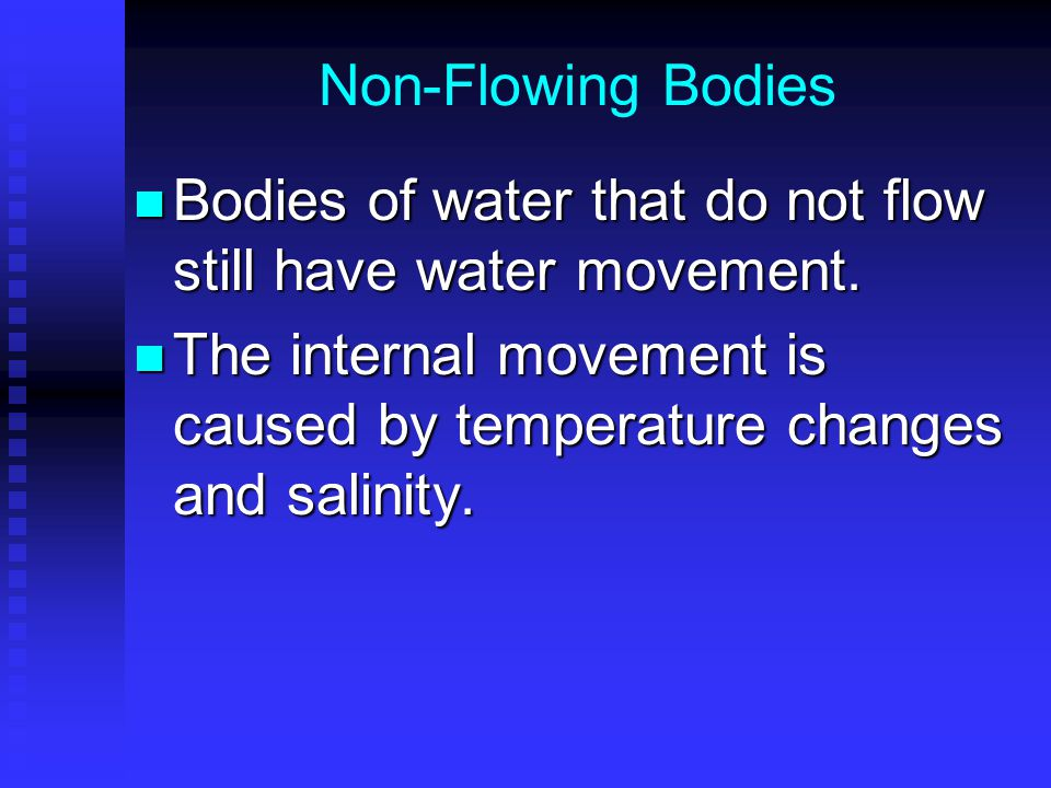 Non-Flowing Bodies Bodies of water that do not flow still have water movement.