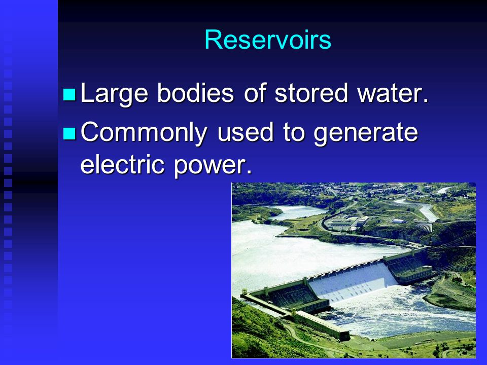 Reservoirs Large bodies of stored water. Large bodies of stored water.