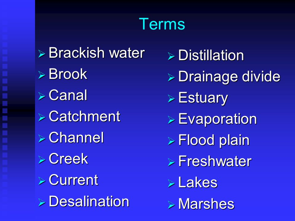 Terms  Oceans  Ponds  Precipitation  Reservoirs  River  Saline water  Saltwater  Sloughs  Stream  Stream banks  Stream bed  Stream hydrology  Streamflow  Transpiration  Water cycle
