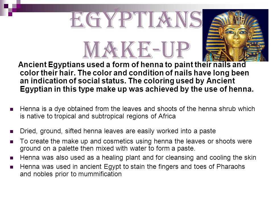 Egyptians make-up Ancient Egyptians used a form of henna to paint their nails and color their hair.