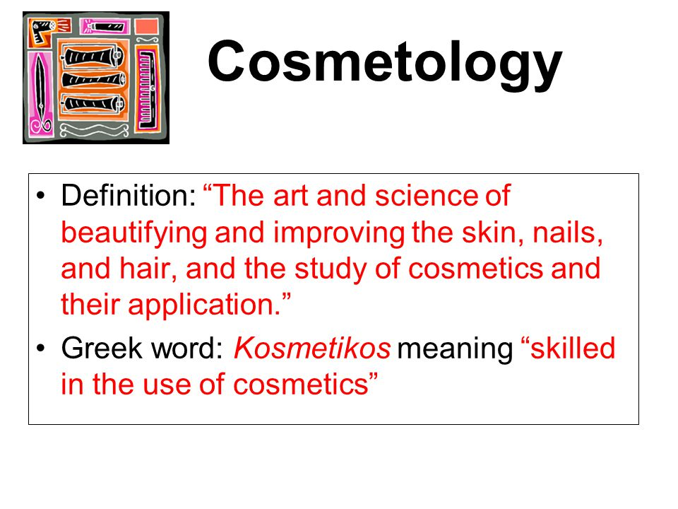 """Cosmetology Definition: """"The art and science of beautifying and improving the skin, nails, and hair, and the study of cosmetics and their application."""