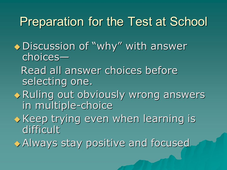 Preparation for the Test at School  Discussion of why with answer choices— Read all answer choices before selecting one.