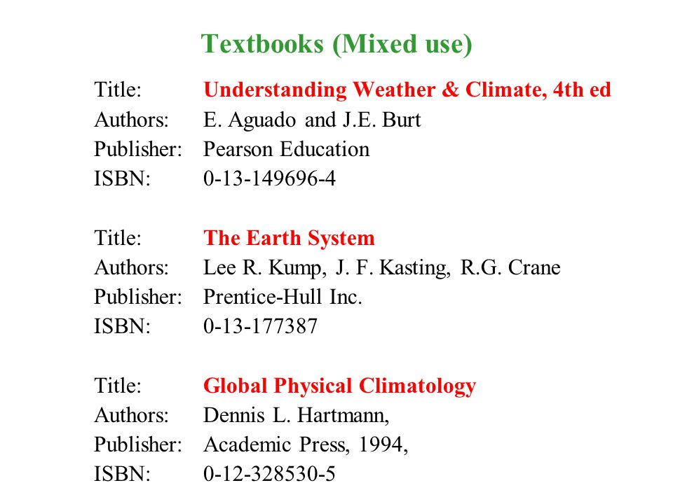 Textbooks (Mixed use) Title: Understanding Weather & Climate, 4th ed Authors: E.