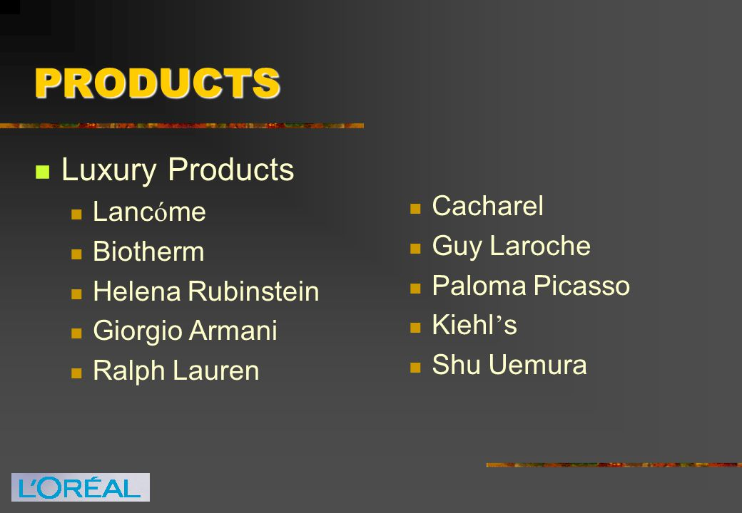 PRODUCTS Luxury Products Lanc ó me Biotherm Helena Rubinstein Giorgio Armani Ralph Lauren Cacharel Guy Laroche Paloma Picasso Kiehl ' s Shu Uemura
