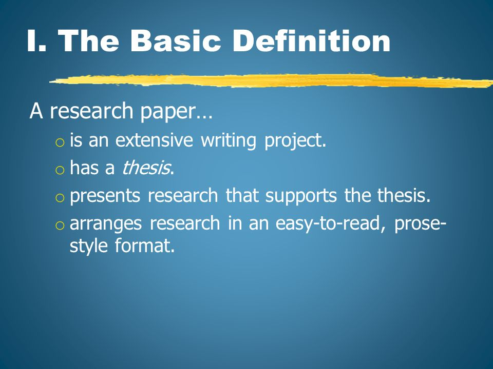 I. The Basic Definition A research paper… o is an extensive writing project.