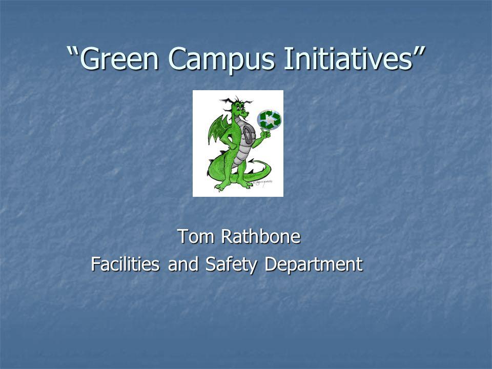 Green Campus Initiatives Tom Rathbone Facilities and Safety Department Facilities and Safety Department