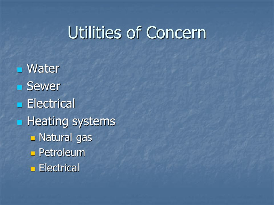 Utilities of Concern Water Water Sewer Sewer Electrical Electrical Heating systems Heating systems Natural gas Natural gas Petroleum Petroleum Electrical Electrical