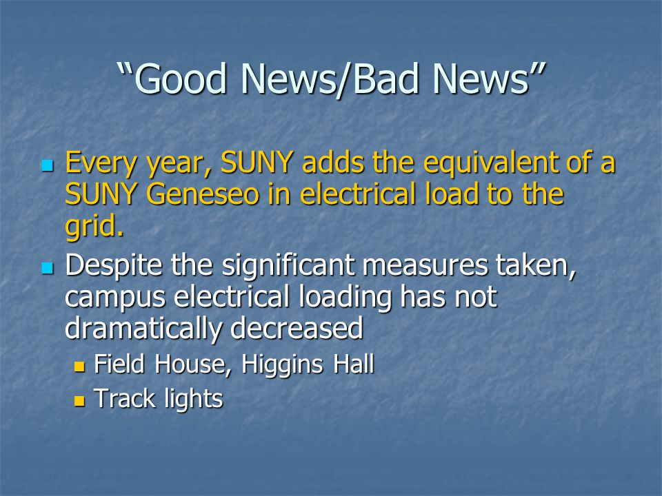 Good News/Bad News Every year, SUNY adds the equivalent of a SUNY Geneseo in electrical load to the grid.