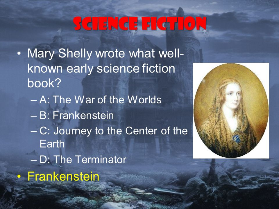 Science Fiction Mary Shelly wrote what well- known early science fiction book.