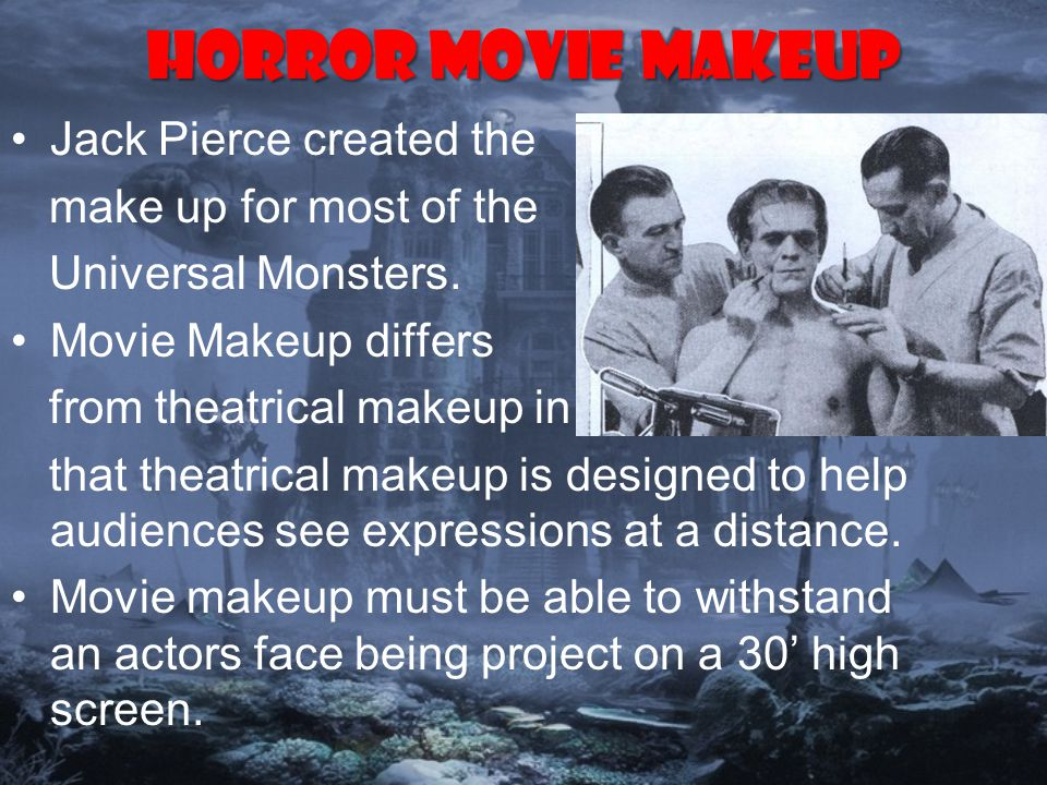 Horror Movie Makeup Jack Pierce created the make up for most of the Universal Monsters.