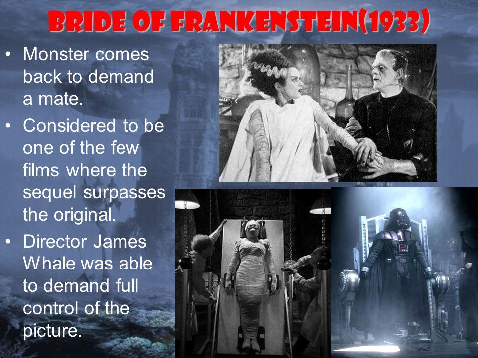 Bride of Frankenstein(1933) Monster comes back to demand a mate.