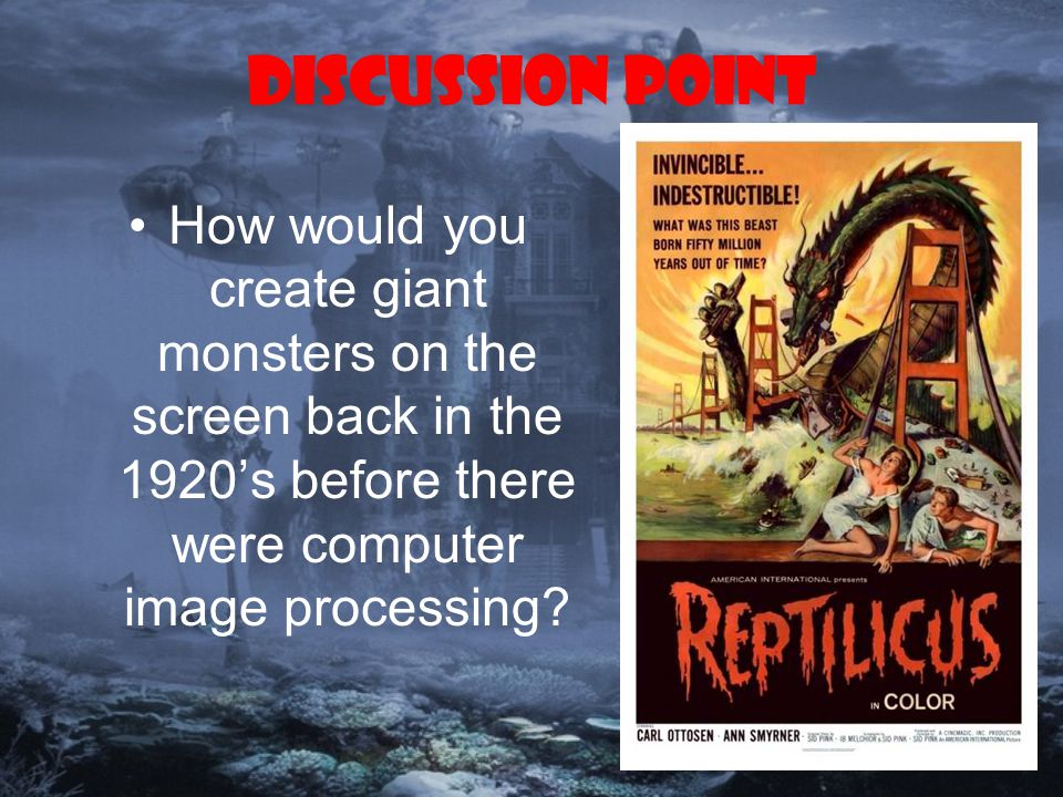 Discussion Point How would you create giant monsters on the screen back in the 1920's before there were computer image processing?