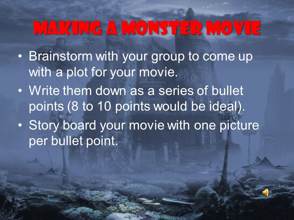 Making a Monster Movie Brainstorm with your group to come up with a plot for your movie.