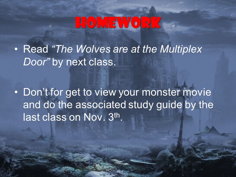 Homework Read The Wolves are at the Multiplex Door by next class.