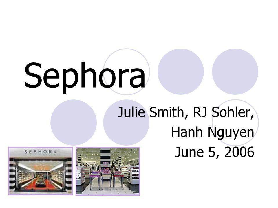Sephora Julie Smith, RJ Sohler, Hanh Nguyen June 5, 2006