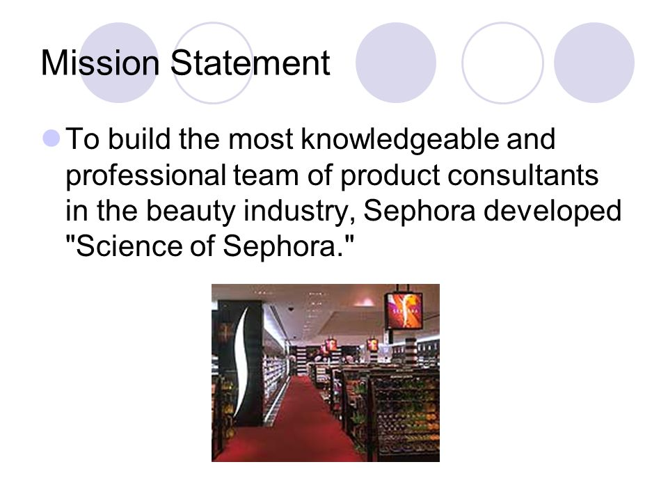 Mission Statement To build the most knowledgeable and professional team of product consultants in the beauty industry, Sephora developed Science of Sephora.