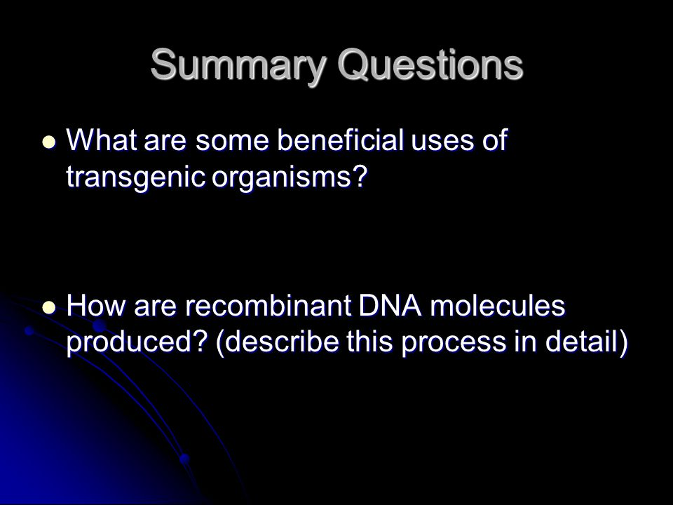 Summary Questions What are some beneficial uses of transgenic organisms.