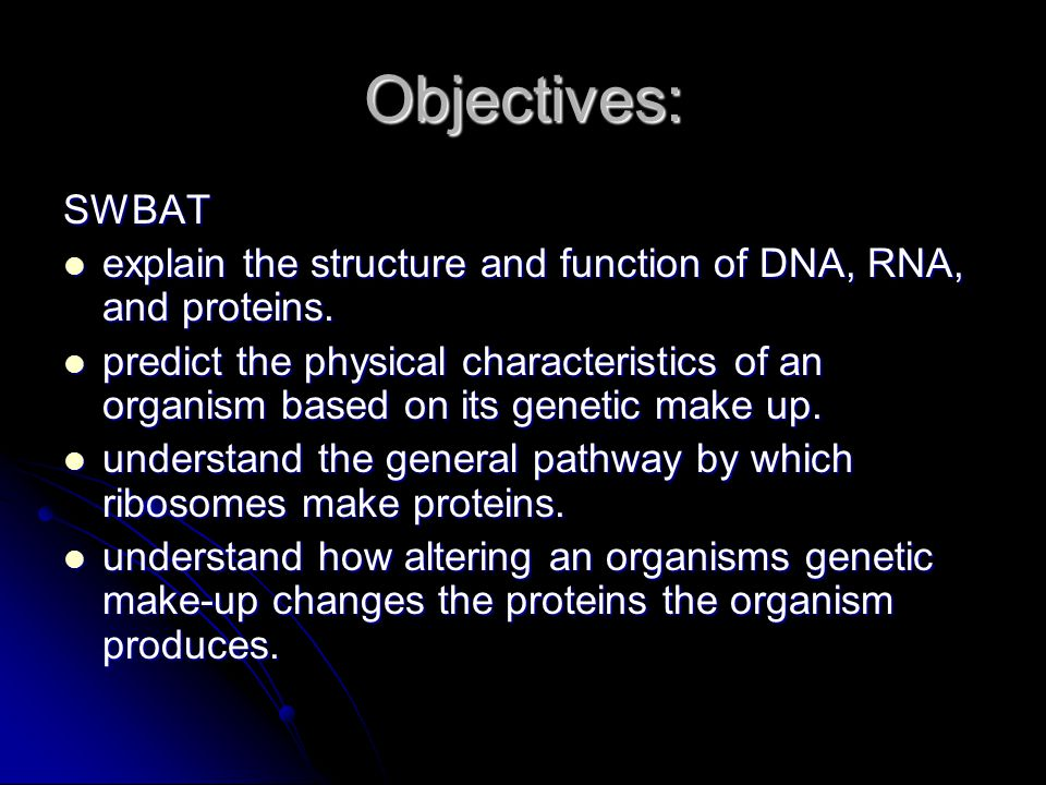 Objectives: SWBAT explain the structure and function of DNA, RNA, and proteins. explain the structure and function of DNA, RNA, and proteins. predict
