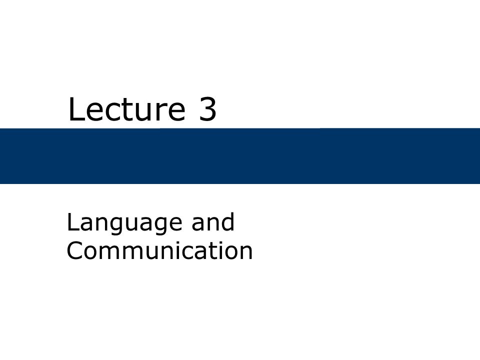 Lecture 3 Language and Communication