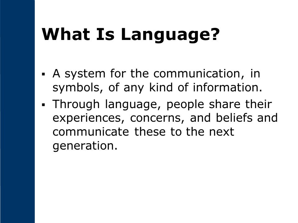 What Is Language. A system for the communication, in symbols, of any kind of information.