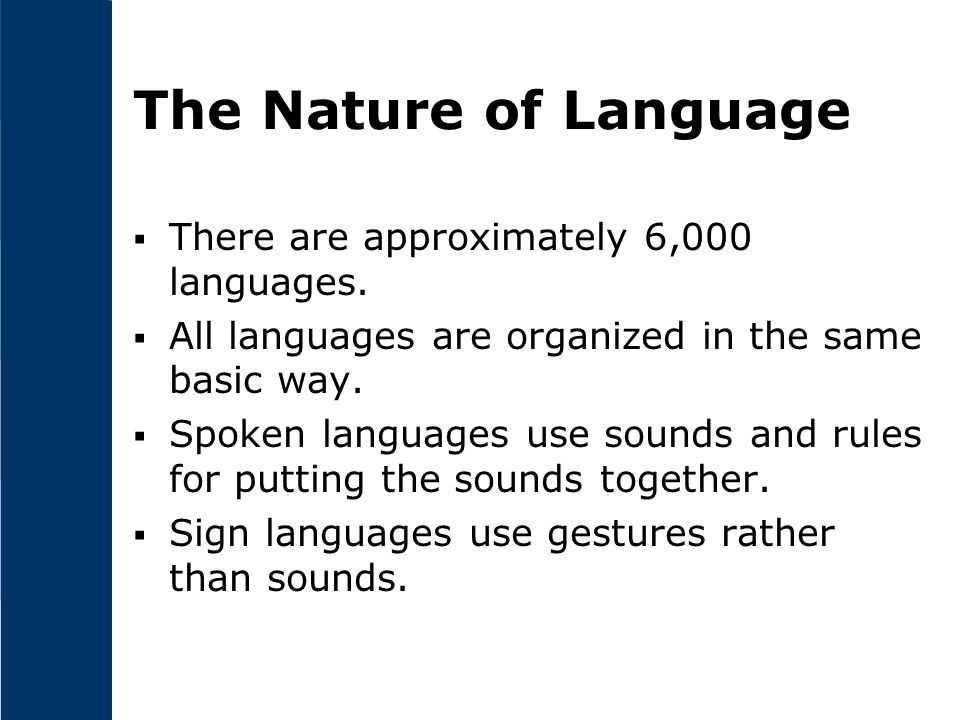 The Nature of Language  There are approximately 6,000 languages.