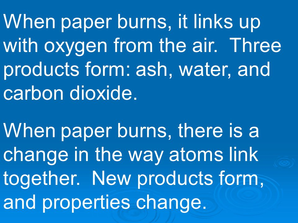 A change like burning paper is called a chemical change.