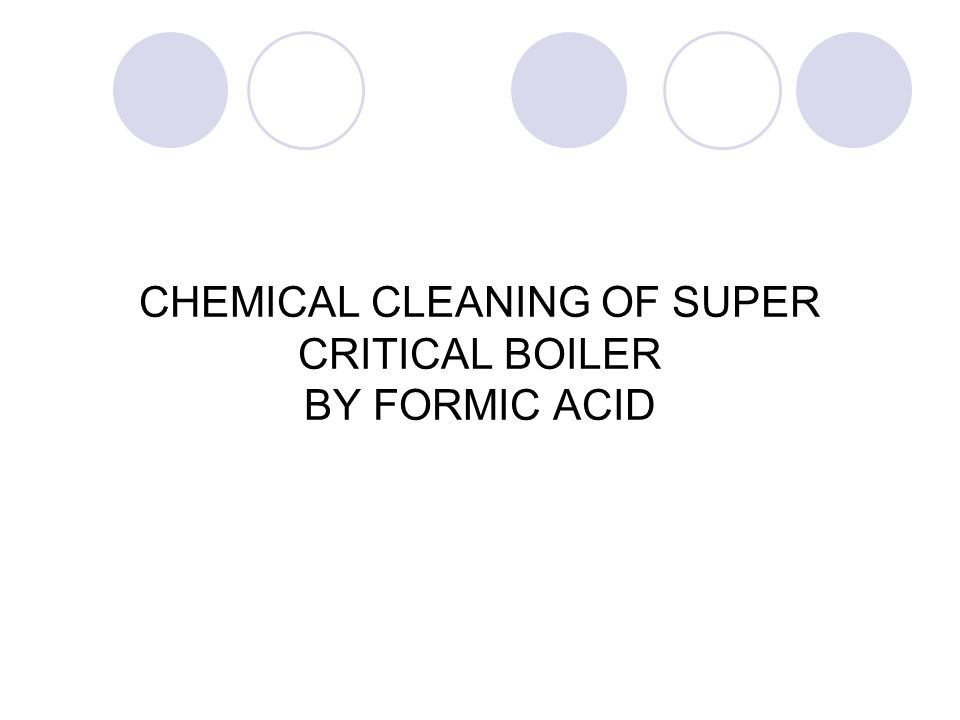 CHEMICAL CLEANING OF SUPER CRITICAL BOILER BY FORMIC ACID