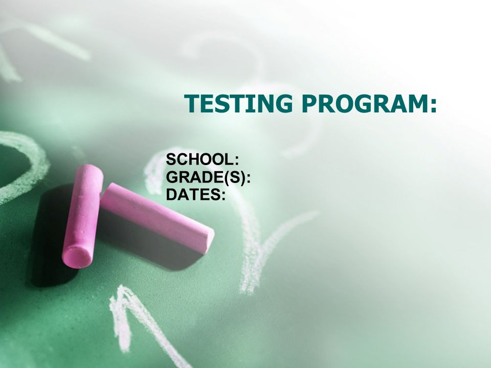TESTING PROGRAM: SCHOOL: GRADE(S): DATES:
