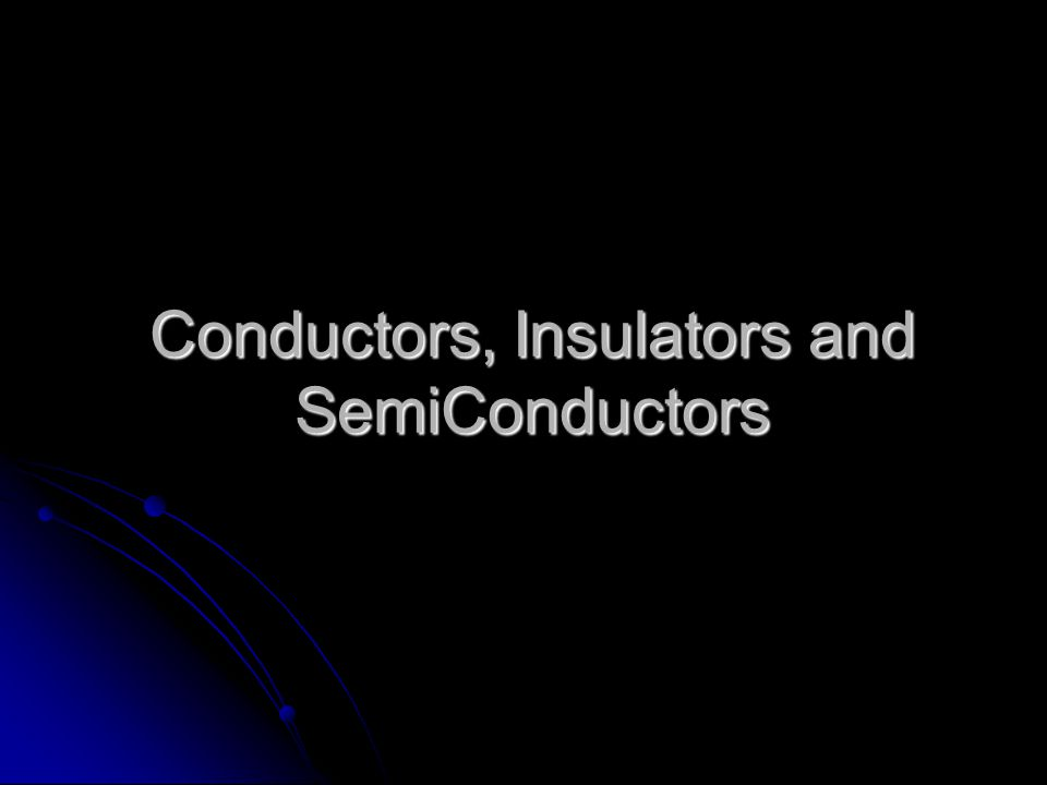 Conductors, Insulators and SemiConductors