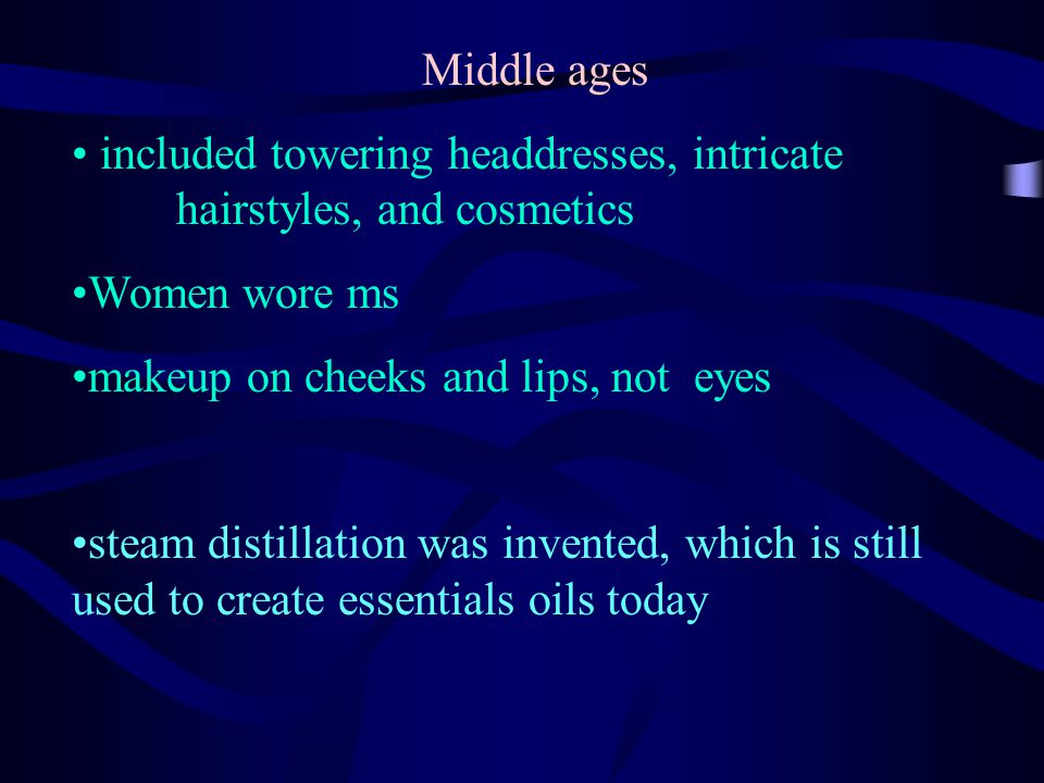 Middle ages included towering headdresses, intricate hairstyles, and cosmetics Women wore ms makeup on cheeks and lips, not eyes steam distillation wa