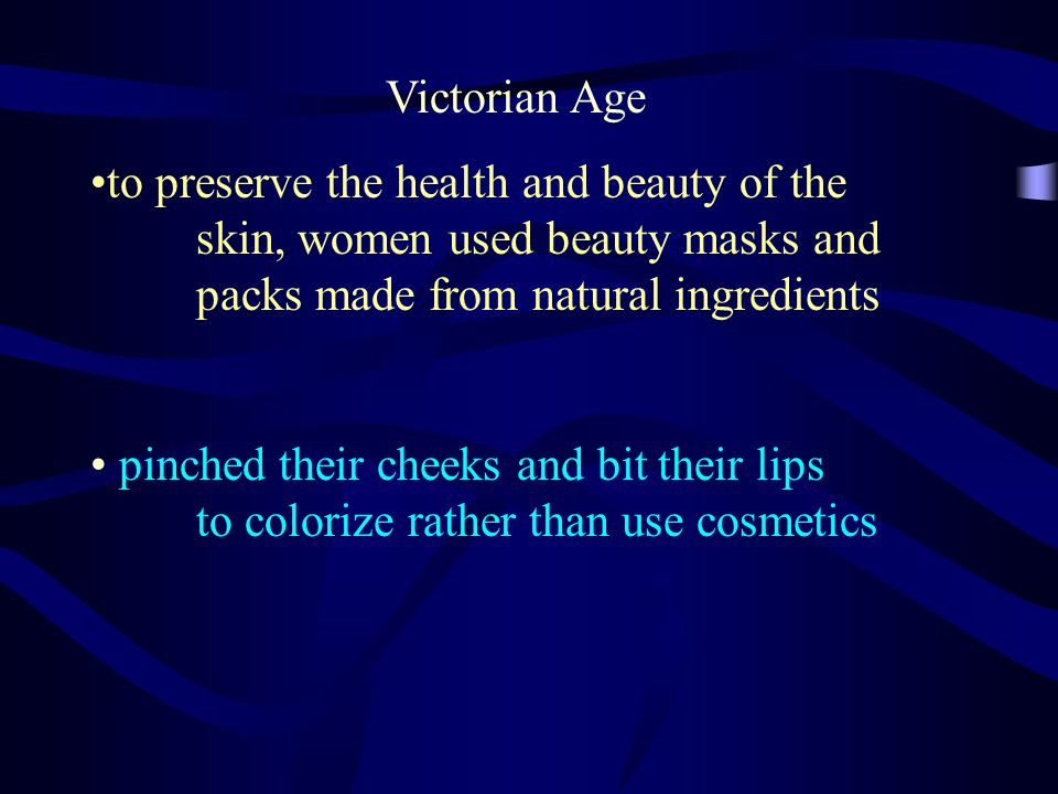 Victorian Age to preserve the health and beauty of the skin, women used beauty masks and packs made from natural ingredients pinched their cheeks and