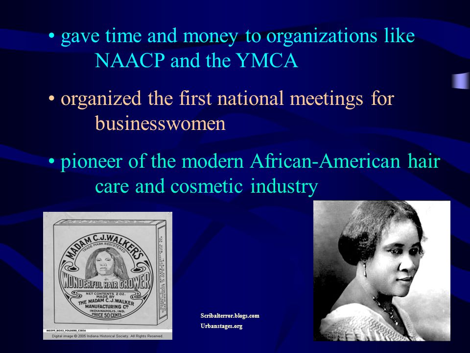 gave time and money to organizations like NAACP and the YMCA organized the first national meetings for businesswomen pioneer of the modern African-American hair care and cosmetic industry Scribalterror.blogs.com Urbanstages.org