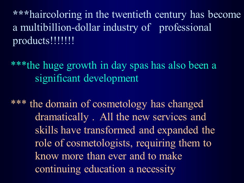 ***haircoloring in the twentieth century has become a multibillion-dollar industry of professional products!!!!!!! ***the huge growth in day spas has