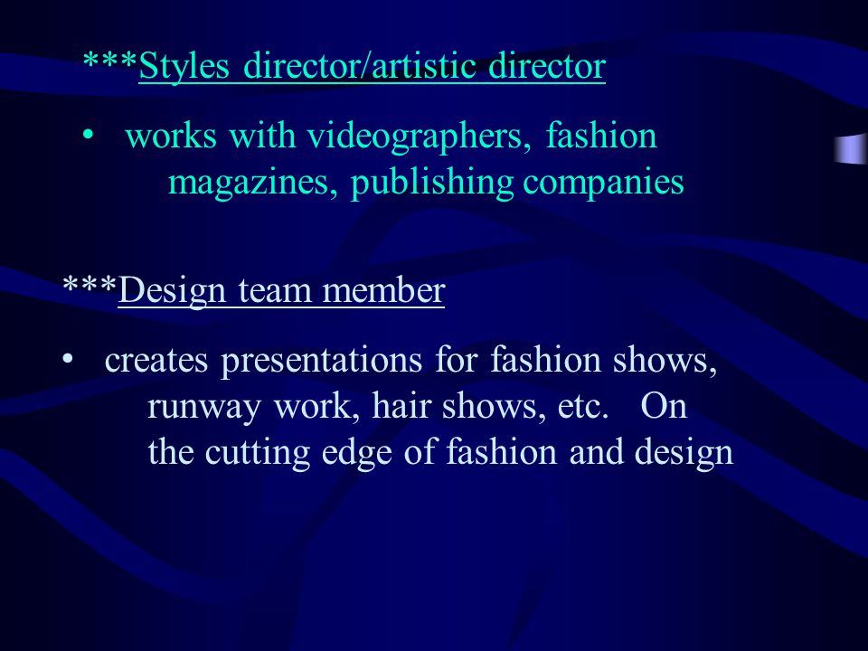 ***Styles director/artistic director works with videographers, fashion magazines, publishing companies ***Design team member creates presentations for