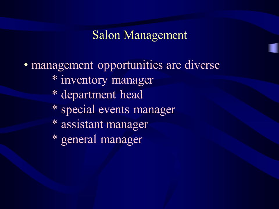 Salon Management management opportunities are diverse * inventory manager * department head * special events manager * assistant manager * general man