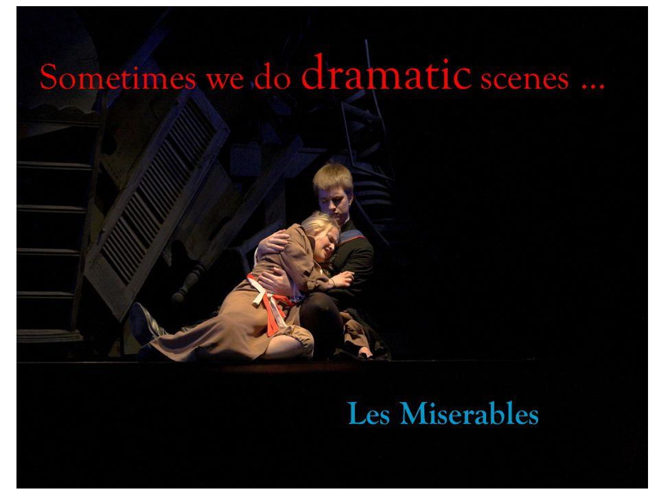 Sometimes we do dramatic scenes … Les Miserables