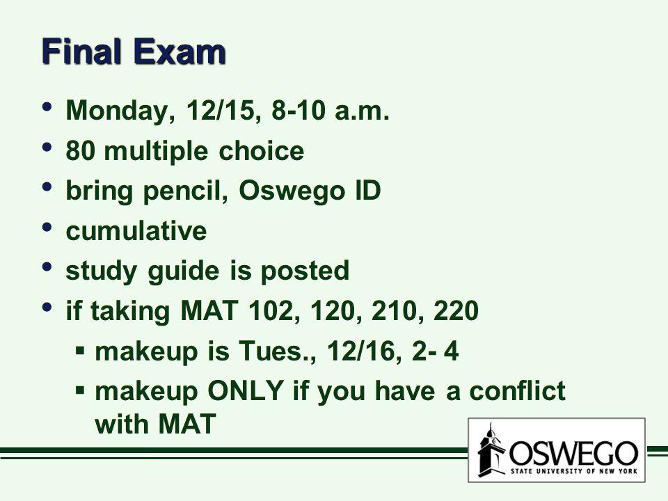 Final Exam Monday, 12/15, 8-10 a.m.
