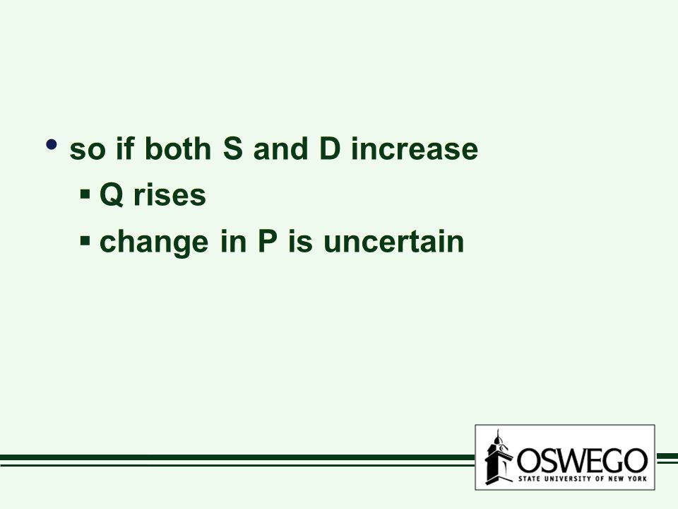 so if both S and D increase  Q rises  change in P is uncertain so if both S and D increase  Q rises  change in P is uncertain