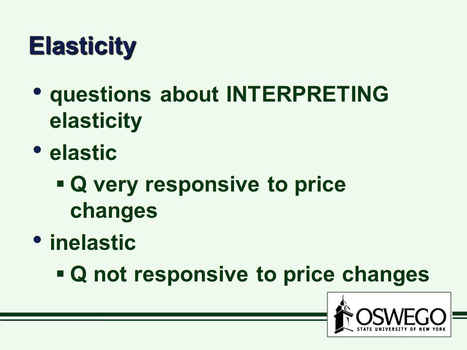 ElasticityElasticity questions about INTERPRETING elasticity elastic  Q very responsive to price changes inelastic  Q not responsive to price changes questions about INTERPRETING elasticity elastic  Q very responsive to price changes inelastic  Q not responsive to price changes