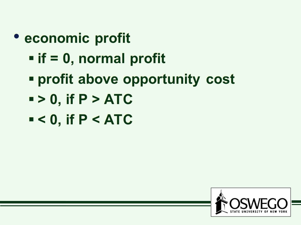 economic profit  if = 0, normal profit  profit above opportunity cost  > 0, if P > ATC  < 0, if P < ATC economic profit  if = 0, normal profit  profit above opportunity cost  > 0, if P > ATC  < 0, if P < ATC