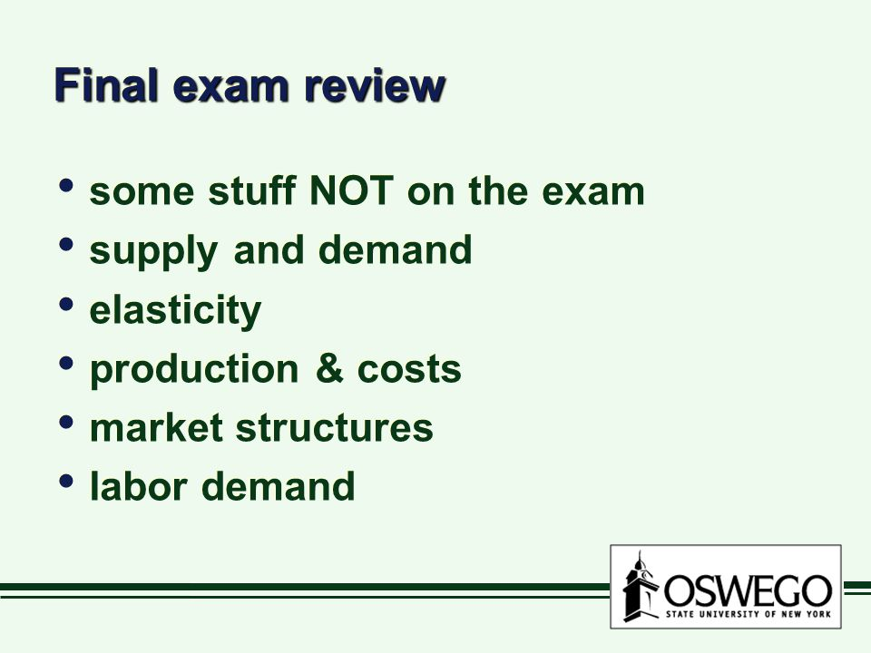 Final exam review some stuff NOT on the exam supply and demand elasticity production & costs market structures labor demand some stuff NOT on the exam supply and demand elasticity production & costs market structures labor demand
