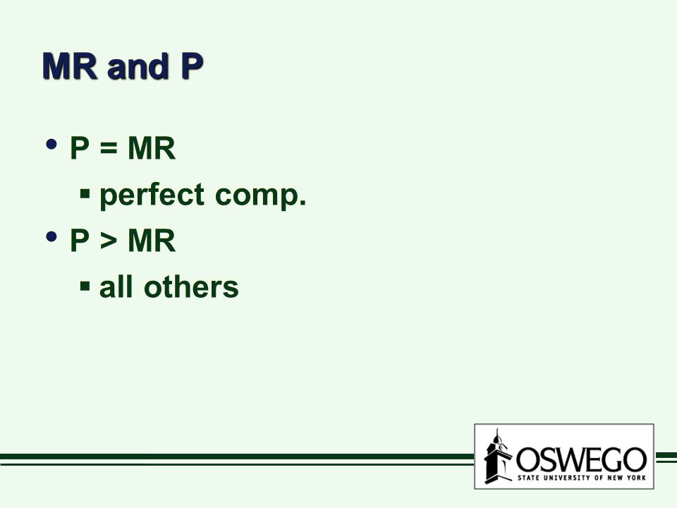 MR and P P = MR  perfect comp. P > MR  all others P = MR  perfect comp. P > MR  all others