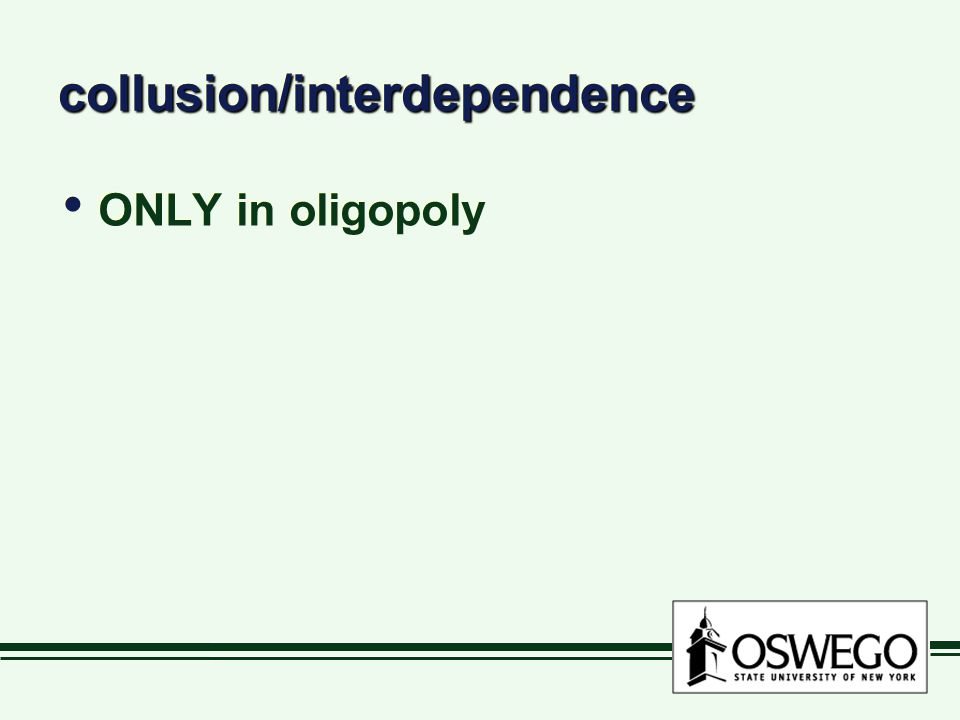 collusion/interdependencecollusion/interdependence ONLY in oligopoly