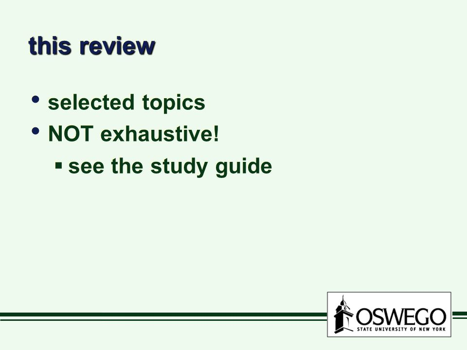 this review selected topics NOT exhaustive. see the study guide selected topics NOT exhaustive.