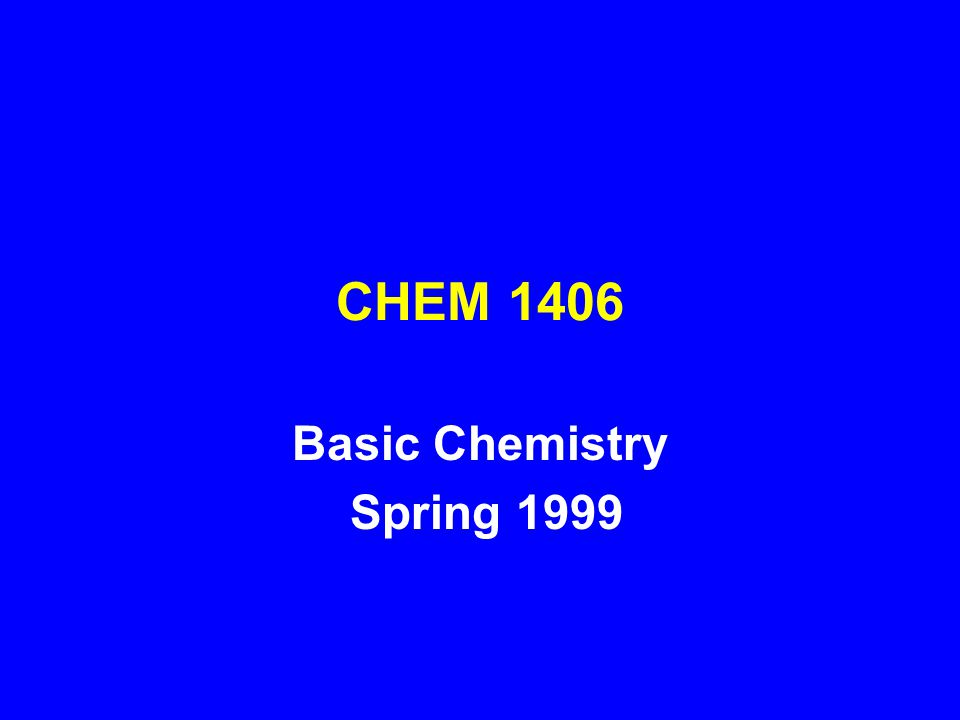 CHEM 1406 Basic Chemistry Spring 1999