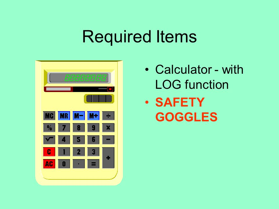 Required Items Calculator - with LOG function SAFETY GOGGLES