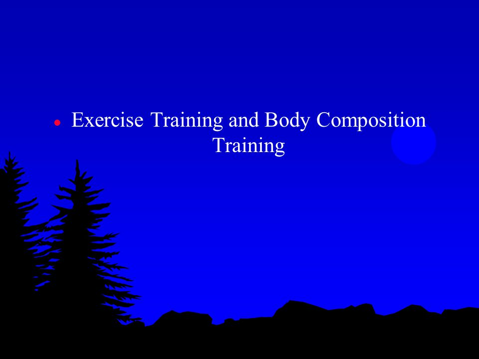 l Exercise Training and Body Composition Training